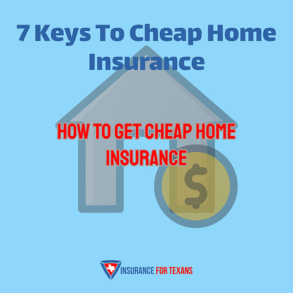 7 Keys To Cheap Home Insurance