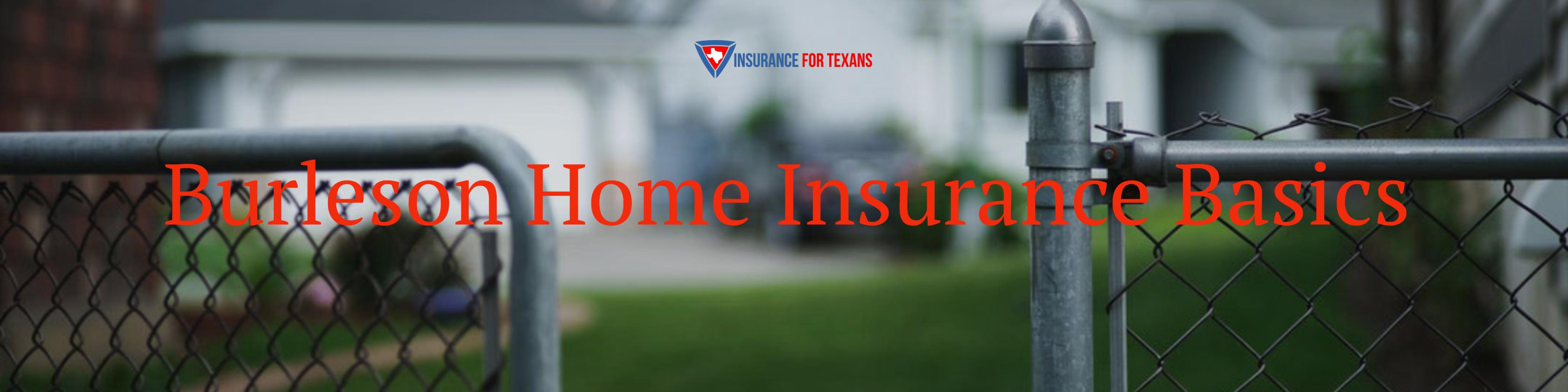 Burleson Home Insurance Basics
