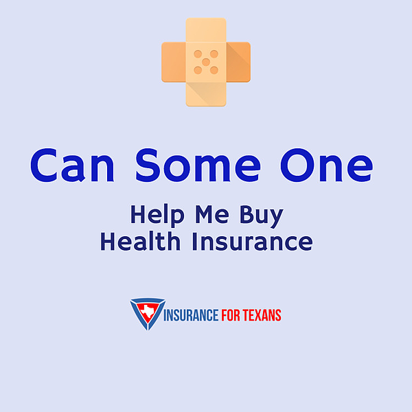 Can Some One Help Me Buy Health Insurance