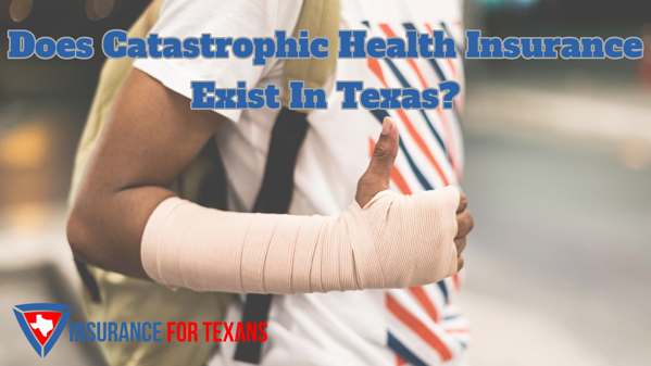 Does Catastrophic Health Insurance Exist In Texas