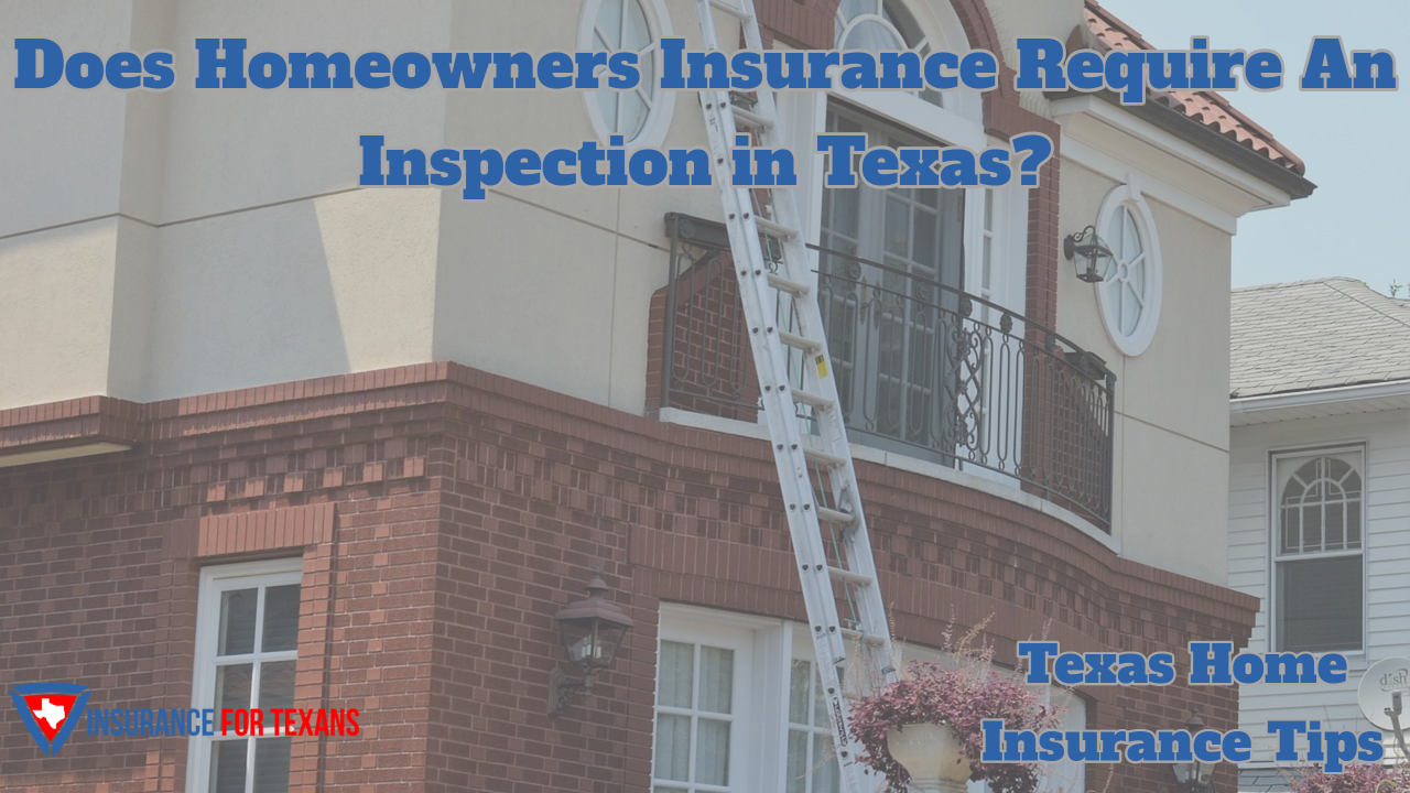 Does Homeowners Insurance Require An Inspection in Texas