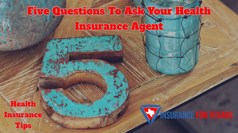 Five Questions To Ask Your Health Insurance Agent