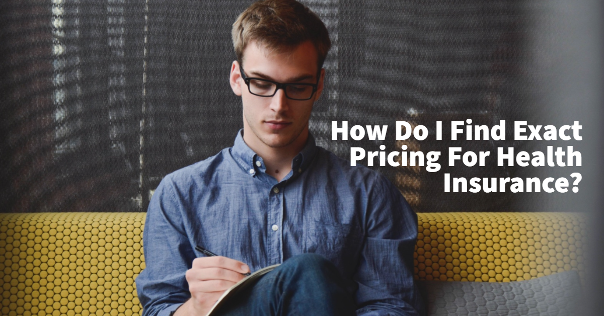 How Do I Find Exact Pricing For Health Insurance