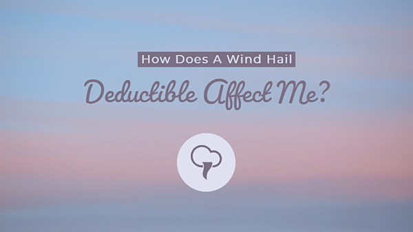 How Does A Wind Hail Deductible Affect Me