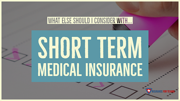 What Else Should I Consider With Short Term Medical Insurance
