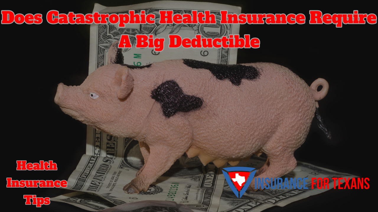 Does Catastrophic Health Insurance Require A Big Deductible