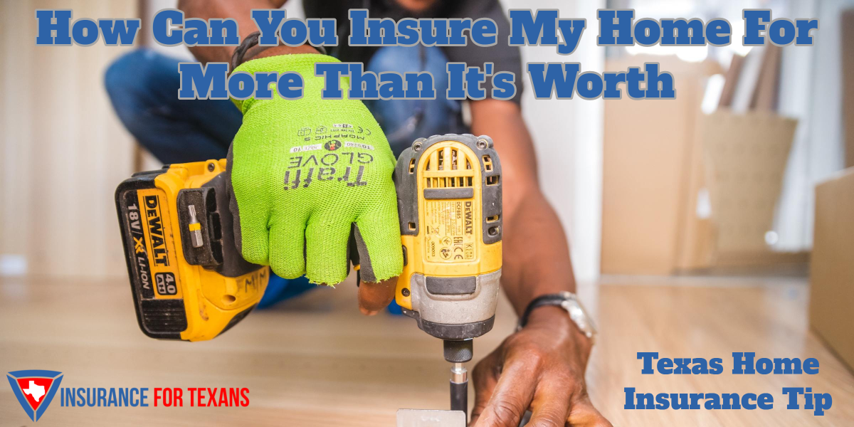How Can You Insure My Home For More Than Its Worth