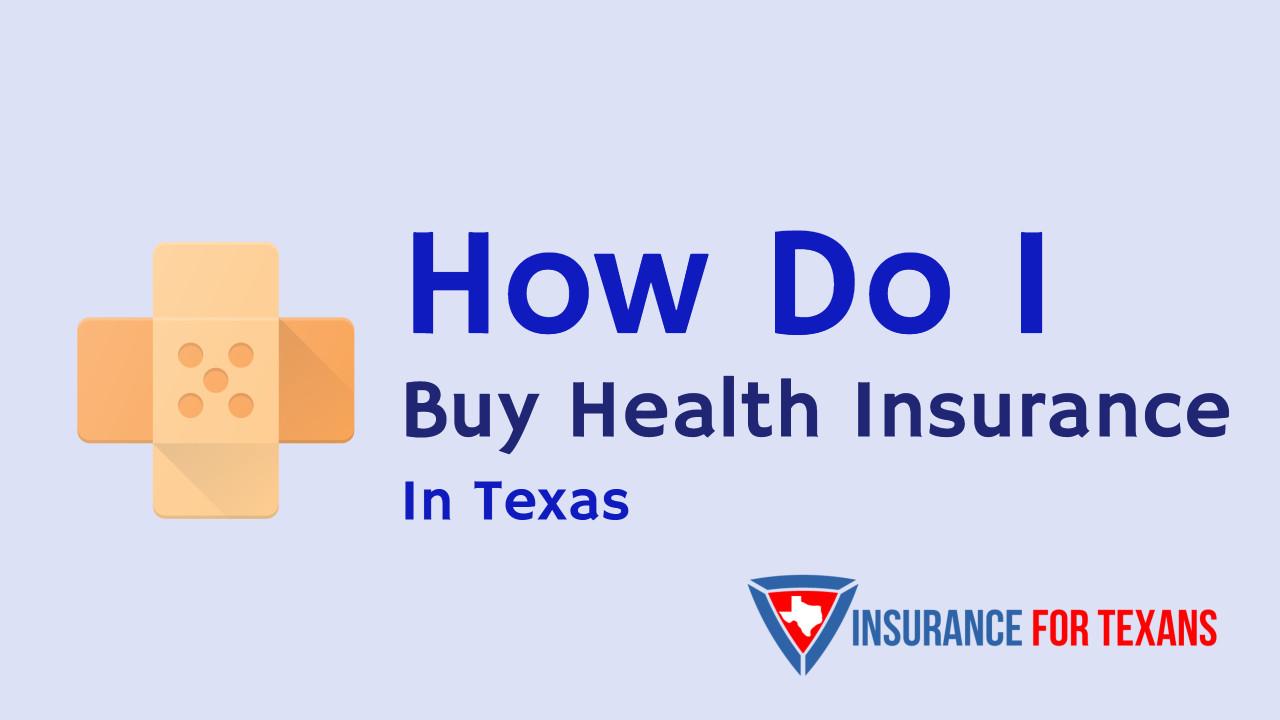 How Do I Buy Health Insurance In Texas
