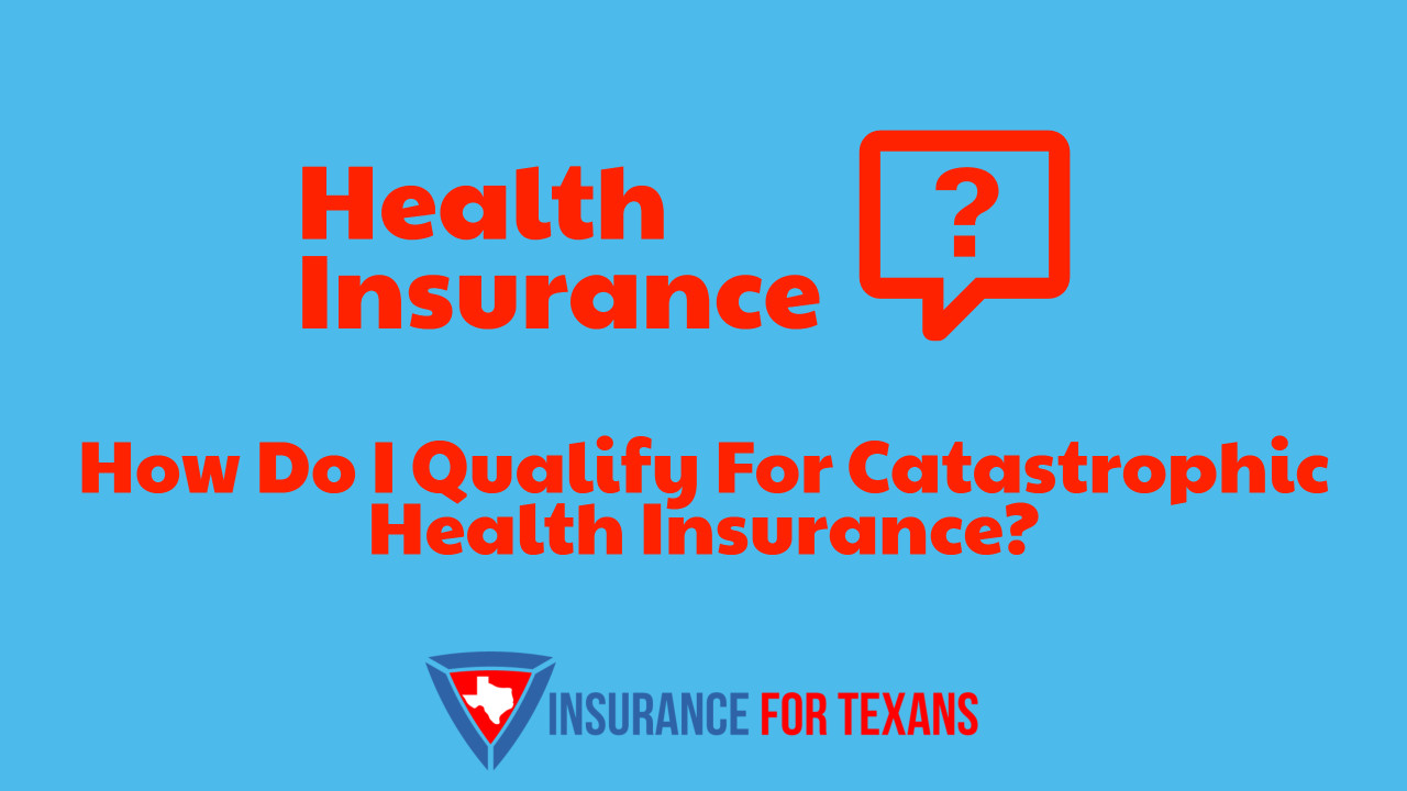 How Do I Qualify For Catastrophic Health Insurance
