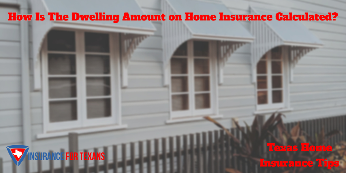 How Is The Dwelling Amount on Home Insurance Calculated