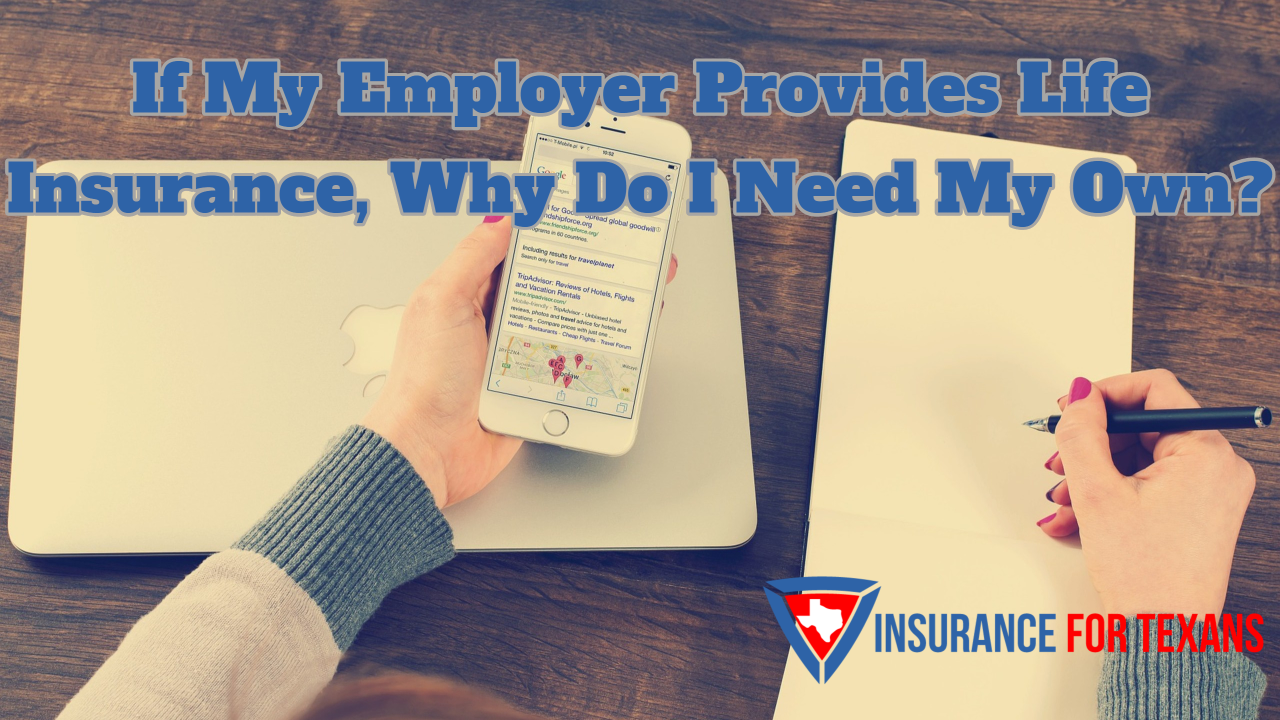 If My Employer Provides Life Insurance, Why Do I Need My Own
