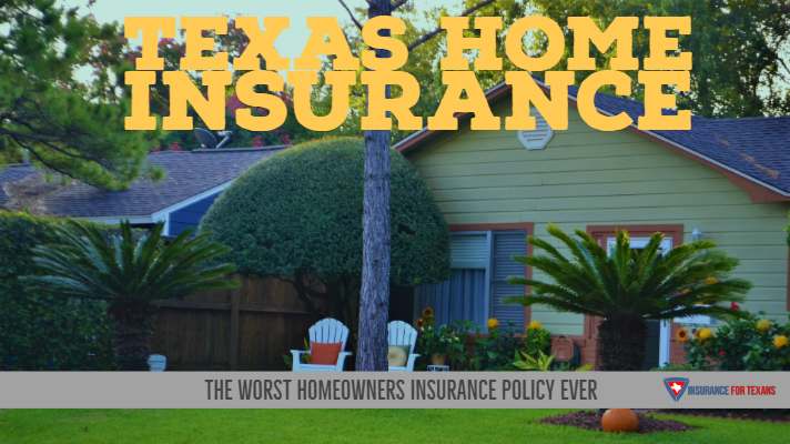Texas Home Insurance The Worst Homeowners Policy Ever