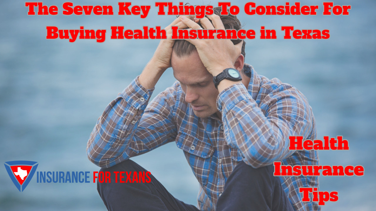 The Seven Key Things To Consider For Buying Health Insurance in Texas