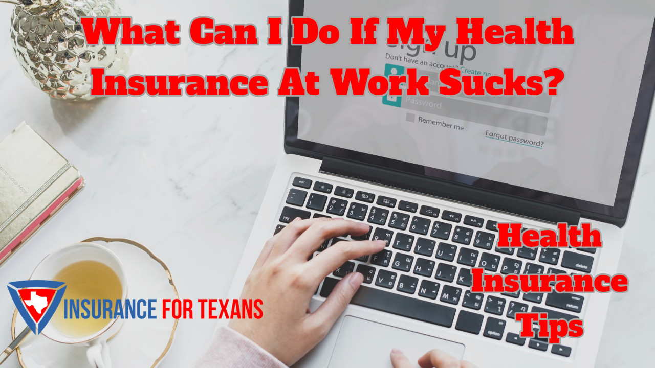 What Can I Do If My Health Insurance At Work Sucks