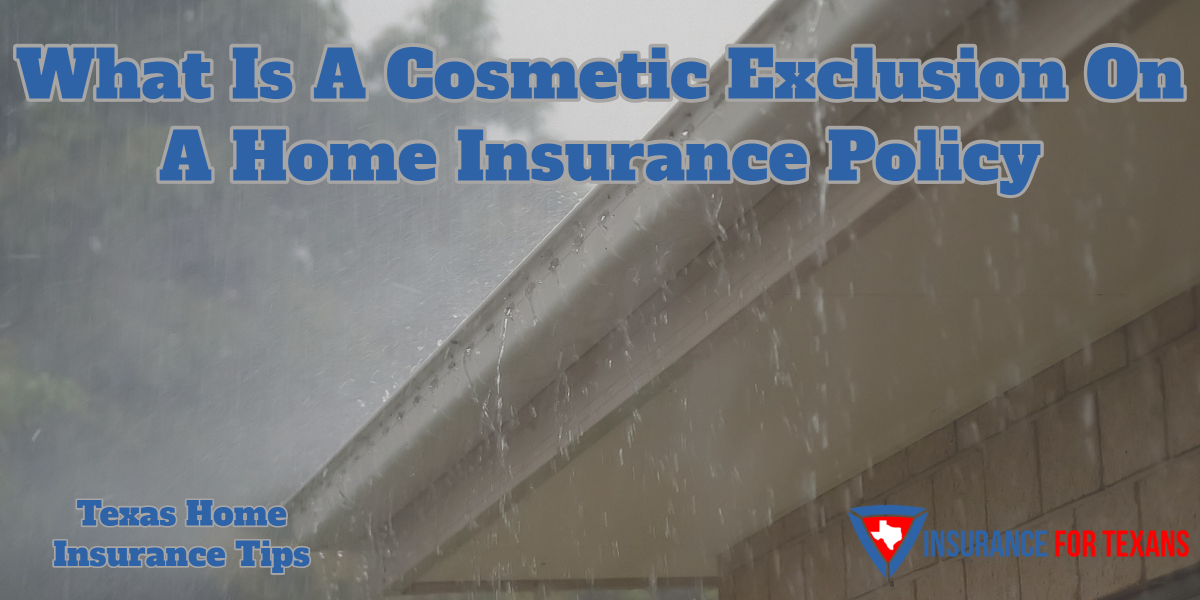 What Is A Cosmetic Exclusion On A Home Insurance Policy