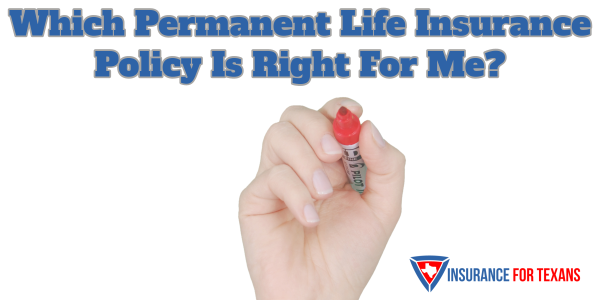 Which Permanent Life Insurance Policy Is Right For Me
