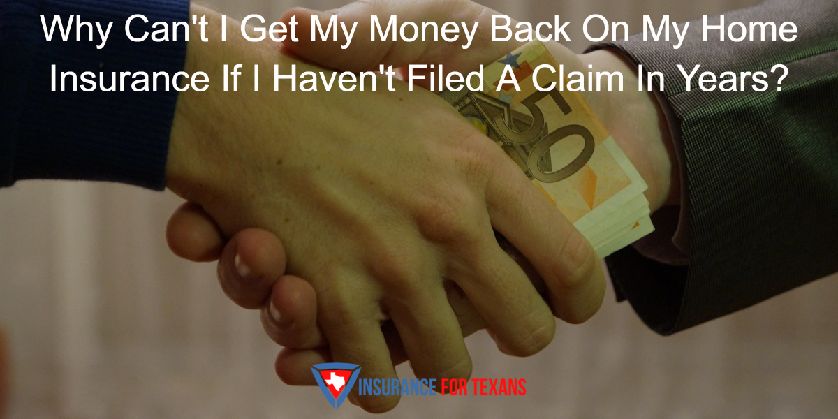 Why Cant I Get My Money Back On My Home Insurance If I Havent Filed A Claim In Years