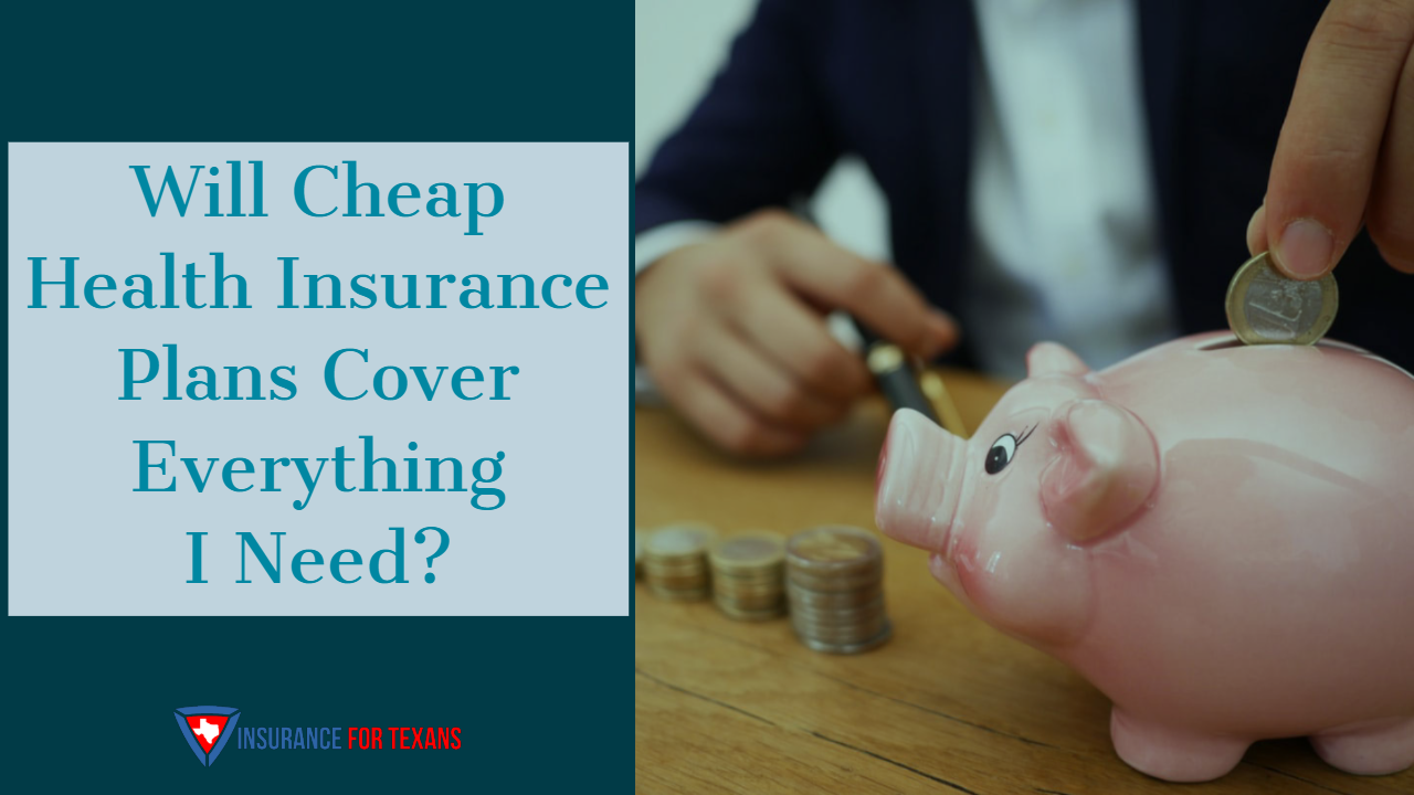 Will Cheap Health Insurance Cover Everything I Need